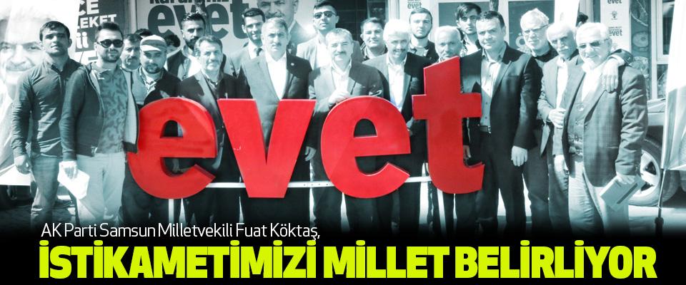 AK Parti Samsun Milletvekili Fuat Köktaş: İstikametimizi Millet Belirliyor
