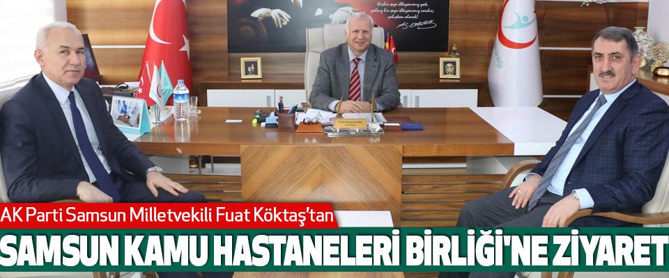 AK Parti Samsun Milletvekili Fuat Köktaş, Samsun Kamu Hastaneleri Birliği'ni Ziyaret Etti