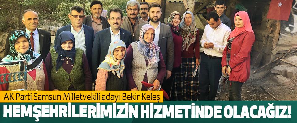 AK Parti Samsun Milletvekili adayı Bekir Keleş: Hemşehrilerimizin hizmetinde olacağız!