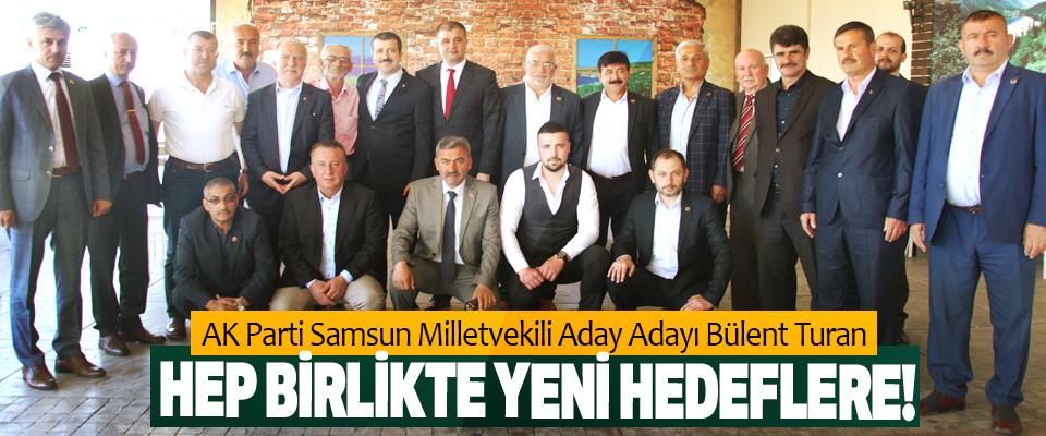 AK Parti Samsun Milletvekili Aday Adayı Bülent Turan; Hep birlikte yeni hedeflere!