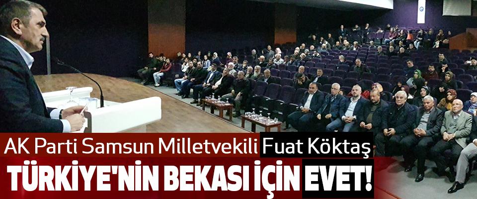 AK Parti Samsun Milletvekili Fuat Köktaş Türkiye'nin Bekası İçin Evet