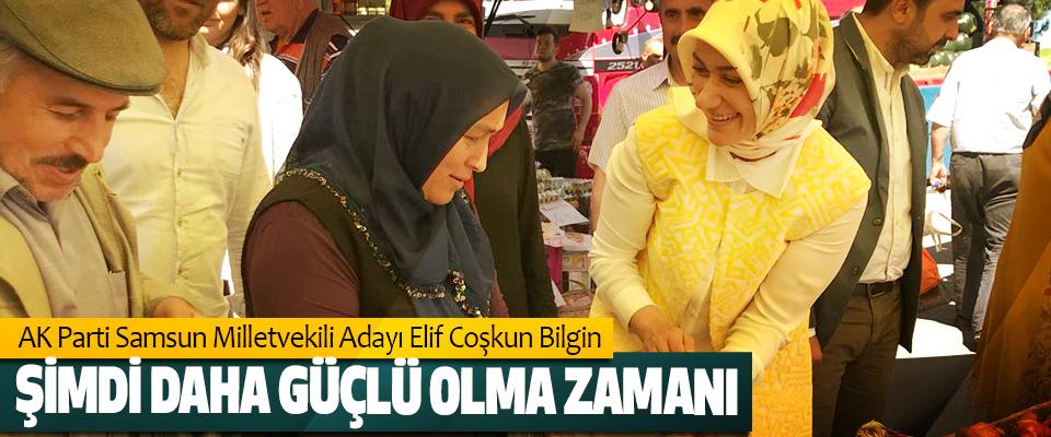 AK Parti Samsun Milletvekili Adayı Elif Coşkun Bilgin: Şimdi Daha Güçlü Olma Zamanı