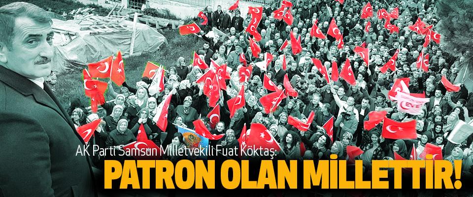 AK Parti Samsun Milletvekili Fuat Köktaş: Patron olan millettir!