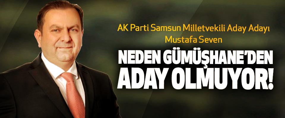 AK Parti Samsun Milletvekili Aday Adayı Mustafa Seven Neden Gümüşhane'den aday olmuyor!