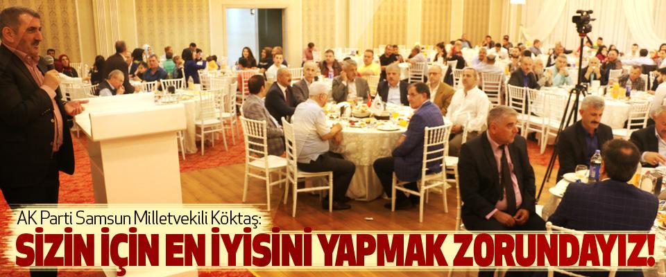 AK Parti Samsun Milletvekili Köktaş: Sizin için en iyisini yapmak zorundayız!