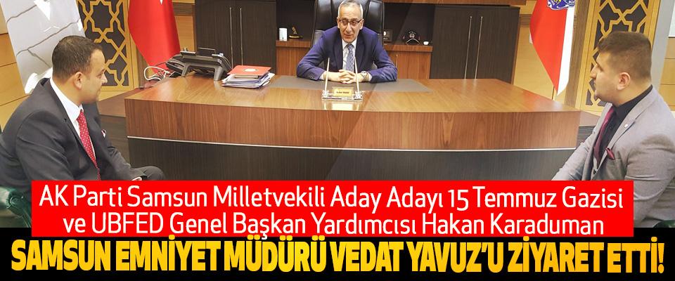 AK Parti Samsun Milletvekili Aday Adayı Hakan Karaduman Samsun emniyet müdürü vedat yavuz'u ziyaret etti!