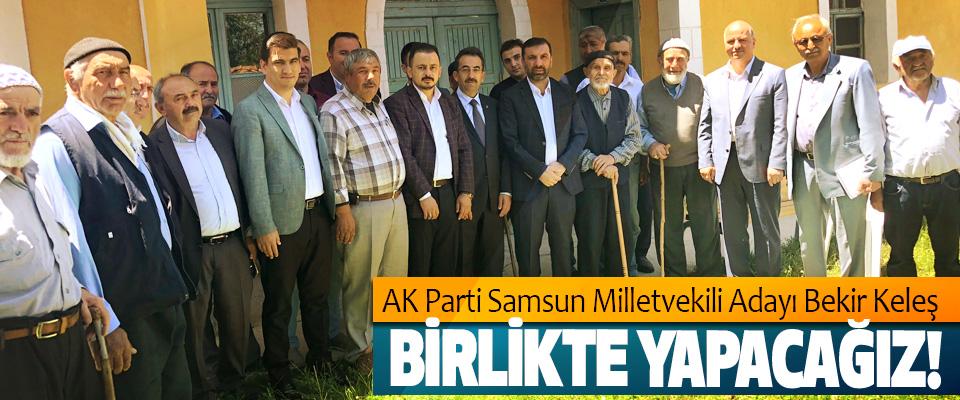 AK Parti Samsun Milletvekili Adayı Bekir Keleş: Birlikte yapacağız!