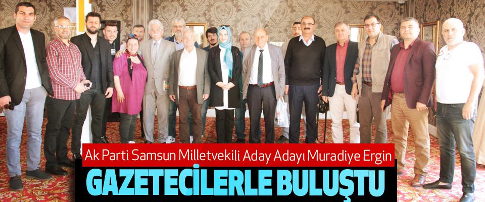 Ak Parti Samsun Milletvekili Aday Adayı Muradiye Ergin Gazetecilerle Buluştu
