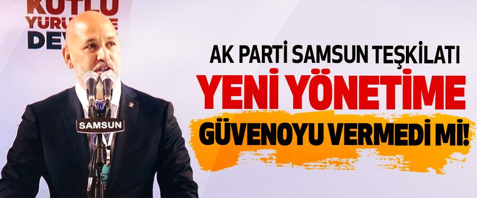 Ak Parti Samsun Teşkilatı yeni yönetime güvenoyu vermedi mi!