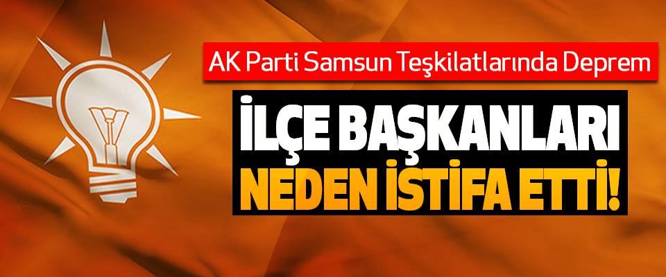 AK Parti Samsun Teşkilatlarında Deprem, İlçe başkanları neden istifa etti!