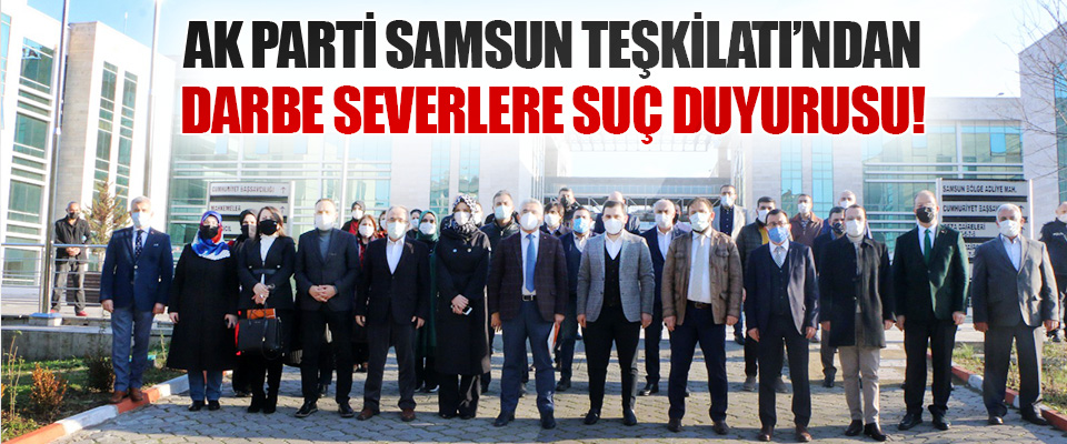 Ak Parti Samsun Teşkilatı'ndan Darbe Severlere Suç Duyurusu!