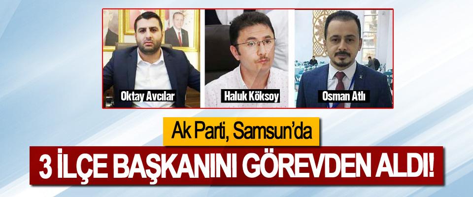Ak Parti, Samsun'da 3 İlçe Başkanını Görevden Aldı!