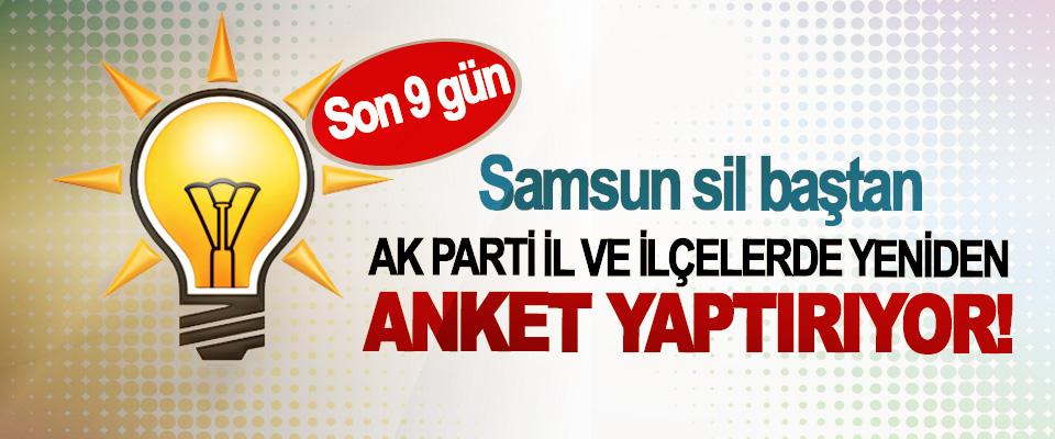 Ak Parti Samsun'da il ve ilçelerde yeniden anket yaptırıyor!