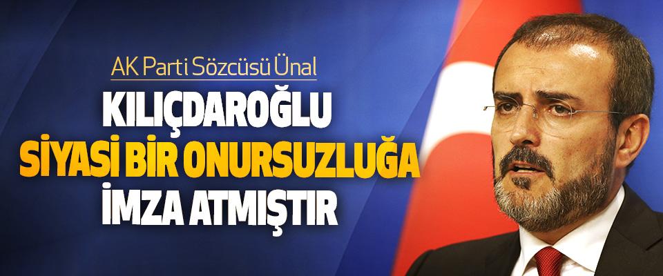 AK Parti Sözcüsü Ünal; Kılıçdaroğlu Siyasi Bir Onursuzluğa İmza Atmıştır
