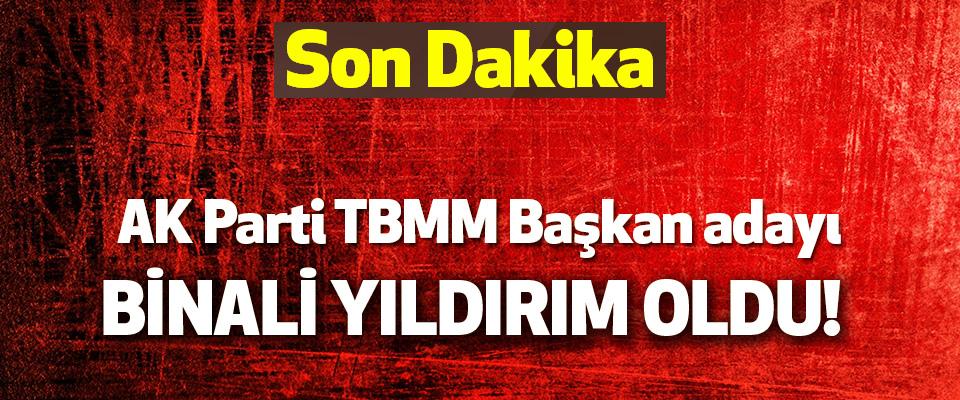 AK Parti TBMM Başkan adayı Binali Yıldırım Oldu!
