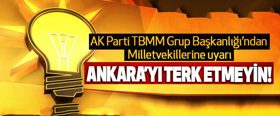 AK Parti TBMM Grup Başkanlığı'ndan Milletvekillerine uyarı: Ankara'yı terk etmeyin!