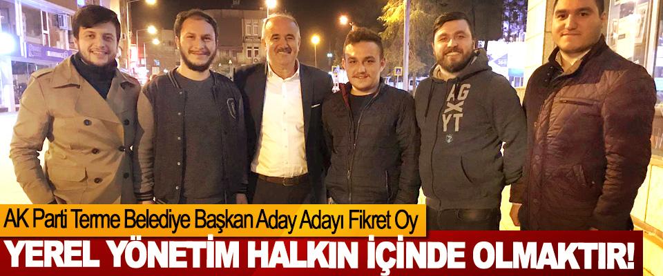 AK Parti Terme Belediye Başkan Aday Adayı Fikret Oy: Yerel yönetim halkın içinde olmaktır!