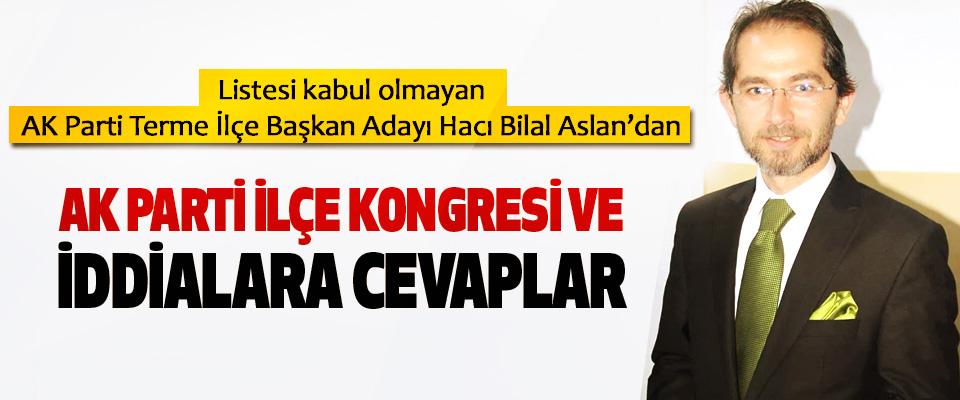 AK Parti Terme İlçe Başkan Adayı Hacı Bilal Aslan'dan Ak Parti İlçe Kongresi Ve İddialara Cevaplar