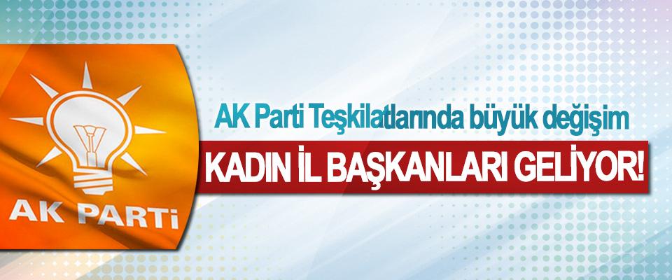 AK Parti Teşkilatlarında büyük değişim, Kadın il başkanları geliyor!