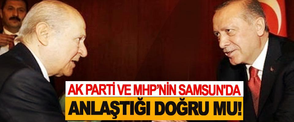 AK Parti Ve MHP'nin Samsun'da anlaştığı doğru mu!