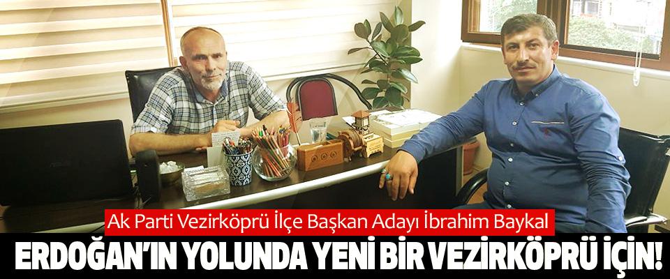 Ak Parti Vezirköprü İlçe Başkan Adayı İbrahim Baykal: Erdoğan'ın yolunda yeni bir vezirköprü için!