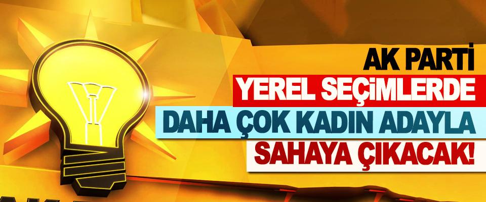 AK Parti Yerel Seçimlerde Daha Çok Kadın Adayla Sahaya Çıkacak!
