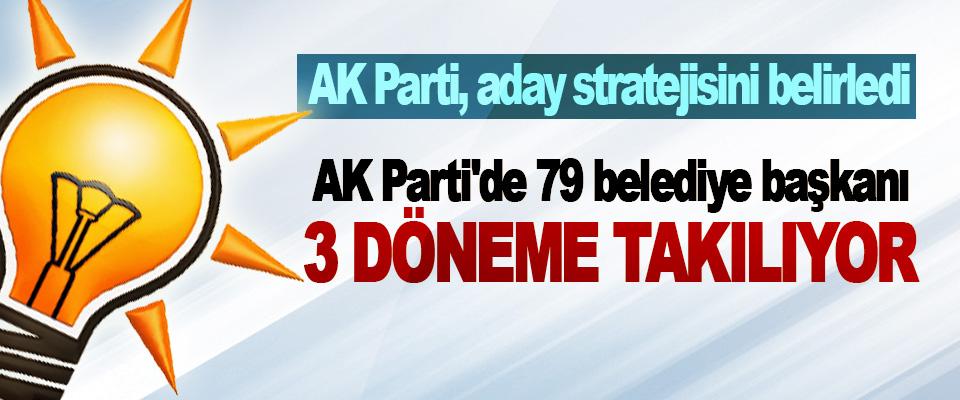 Ak Parti'de 79 Belediye Başkanı 3 Döneme Takılıyor
