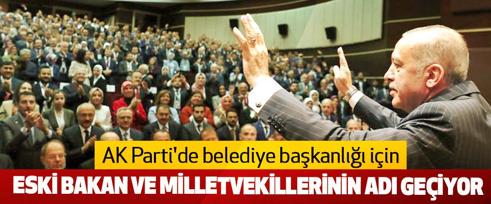 Ak Parti'de belediye başkanlığı için Eski Bakan Ve Milletvekillerinin Adı Geçiyor