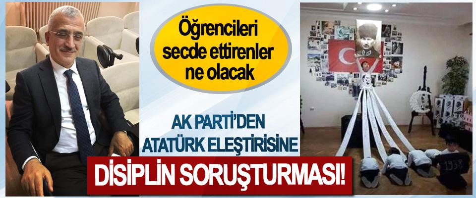 Ak Parti'den Atatürk eleştirisine disiplin soruşturması!