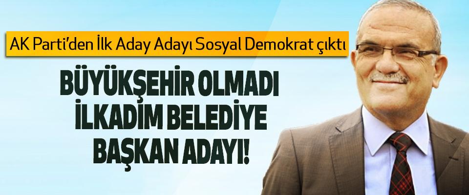 AK Parti'den İlk Aday Adayı Sosyal Demokrat çıktı
