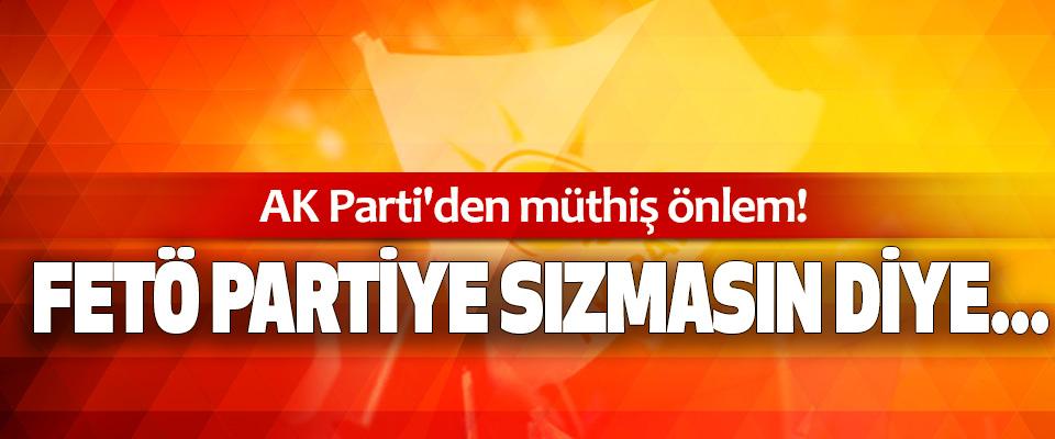 AK Parti'den müthiş önlem! Fetö partiye sızmasın diye...