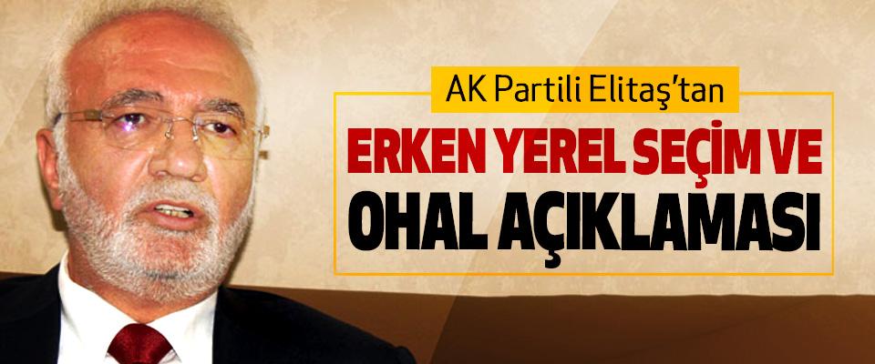 AK Partili Elitaş'tan Erken Yerel Seçim Ve OHAL açıklaması