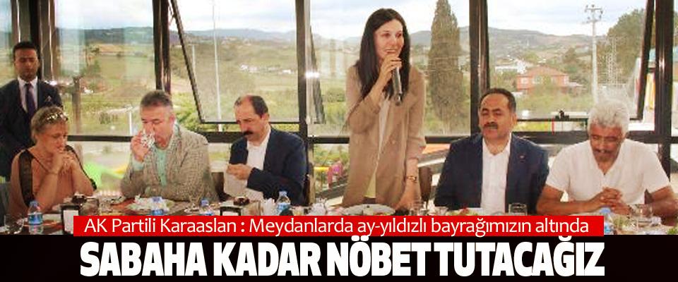 AK Partili Karaaslan : Meydanlarda ay-yıldızlı bayrağımızın altında Sabaha Kadar Nöbet Tutacağız