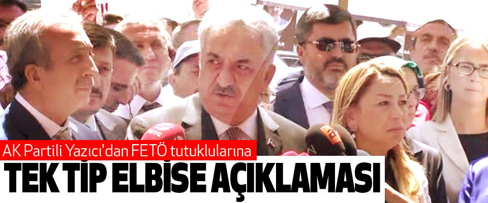 AK Partili Yazıcı'dan FETÖ tutuklularına Tek Tip Elbise Açıklaması