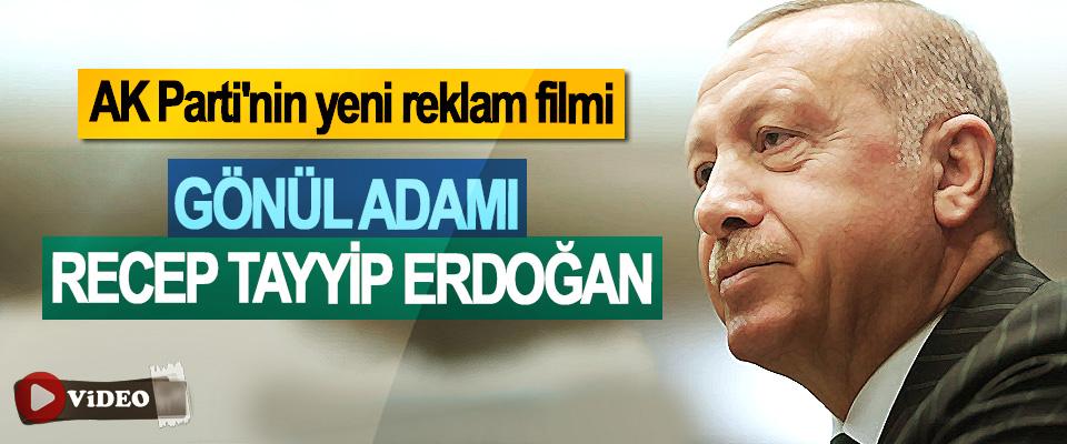 AK Parti'nin yeni reklam filmi: Gönül Adamı Recep Tayyip Erdoğan