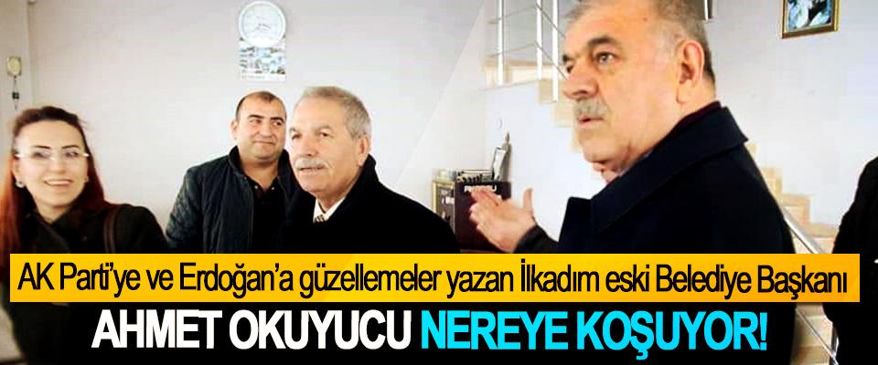 İlkadım eski Belediye Başkanı Ahmet okuyucu nereye koşuyor!