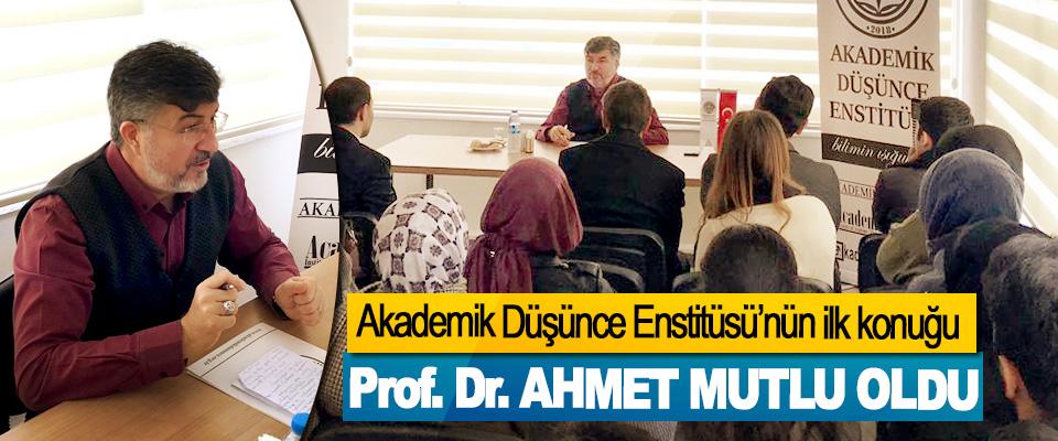 Akademik Düşünce Enstitüsü'nün ilk konuğu Prof. Dr. Ahmet Mutlu Oldu