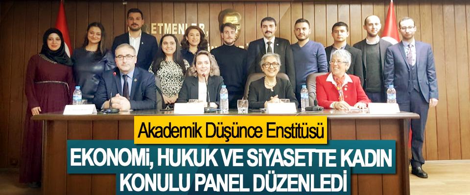 Akademik Düşünce Enstitüsü Ekonomi, Hukuk Ve Siyasette Kadın Konulu Panel Düzenledi