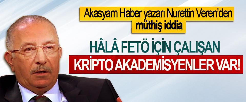 Akasyam Haber yazarı Nurettin Veren'den müthiş iddia; Hâlâ FETÖ için çalışan kripto akademisyenler var!