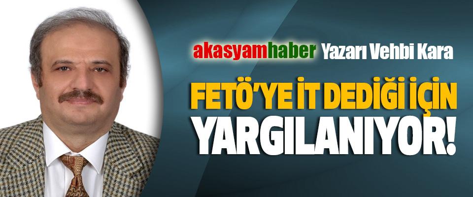 Akasyamhaber Yazarı Vehbi Kara Fetö'ye it dediği için yargılanıyor!