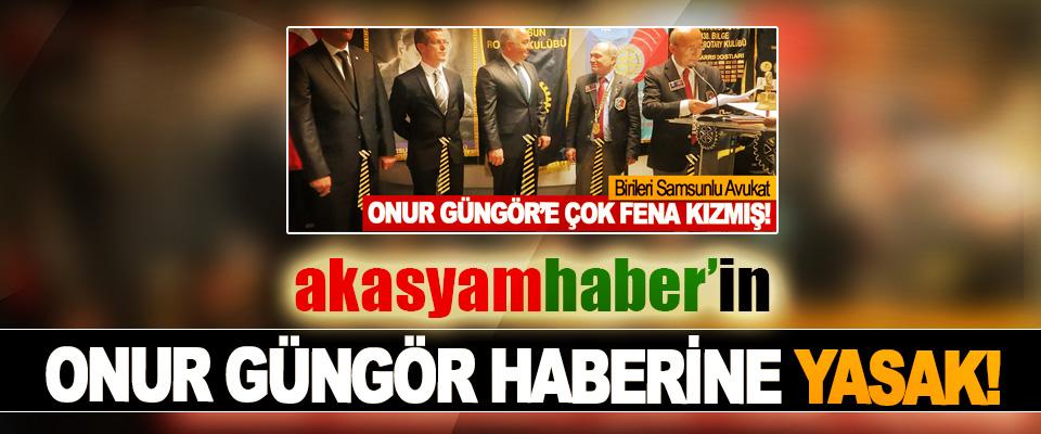 Akasyamhaber'in Onur Güngör haberine yasak!
