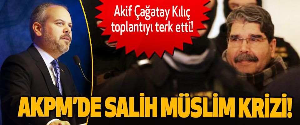 Akif Çağatay Kılıç toplantıyı terk etti! AKPM'de Salih Müslim Krizi!