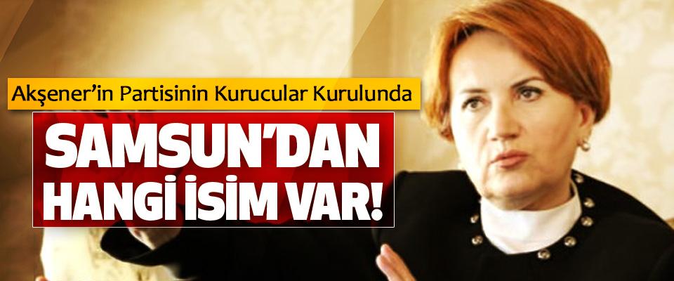 Akşener'in Partisinin Kurucular Kurulunda Samsun'dan hangi isim var!