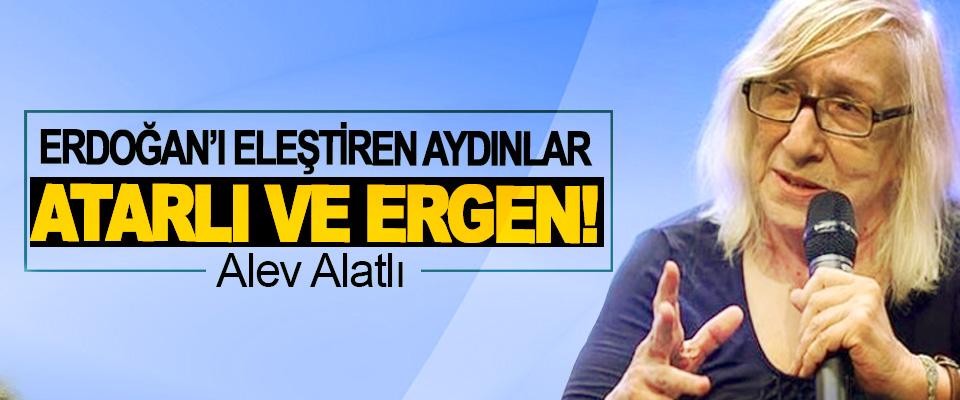 Alev Alatlı; Erdoğan'ı eleştiren aydınlar atarlı ve ergen!