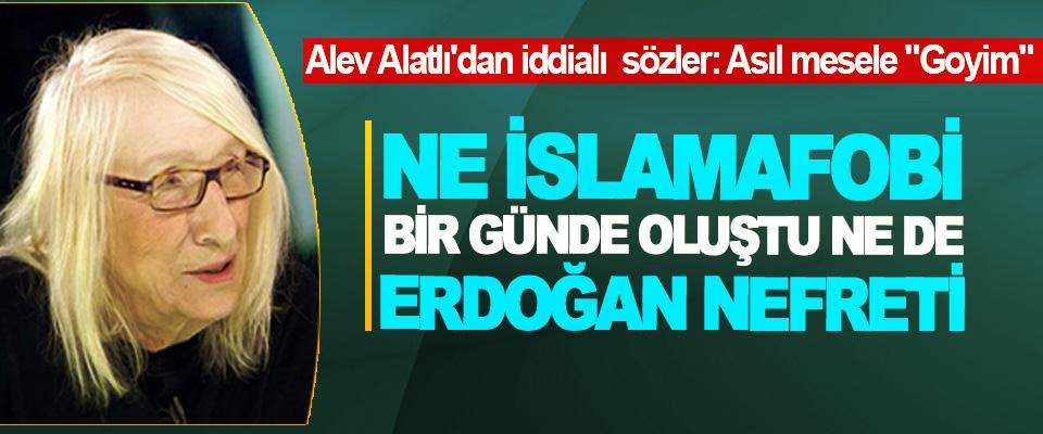 Alev Alatlı; Ne İslamafobi Bir Günde Oluştu Ne De Erdoğan Nefreti