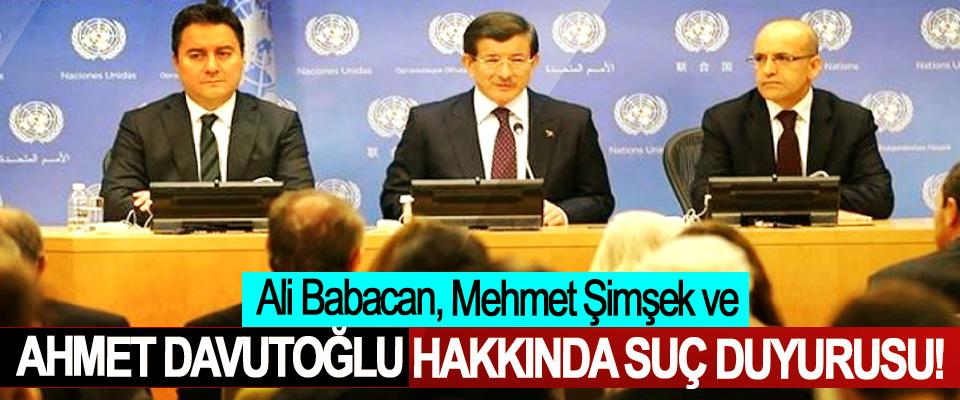 Ali Babacan, Mehmet Şimşek ve Ahmet Davutoğlu hakkında suç duyurusu!