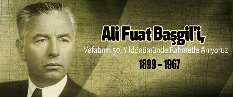 Ali Fuat Başgil'i, vefatının 50. yıldönümünde rahmetle anıyoruz