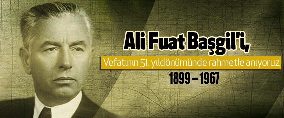 Ali Fuat Başgil'i, Vefatının 51. yıldönümünde rahmetle anıyoruz