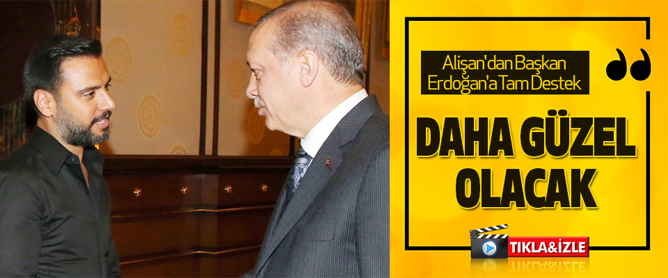 Alişan'dan Başkan Erdoğan'a Tam Destek