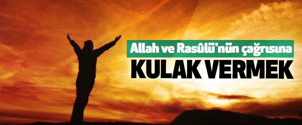 Allah ve Rasûlü'nün çağrısına kulak vermek
